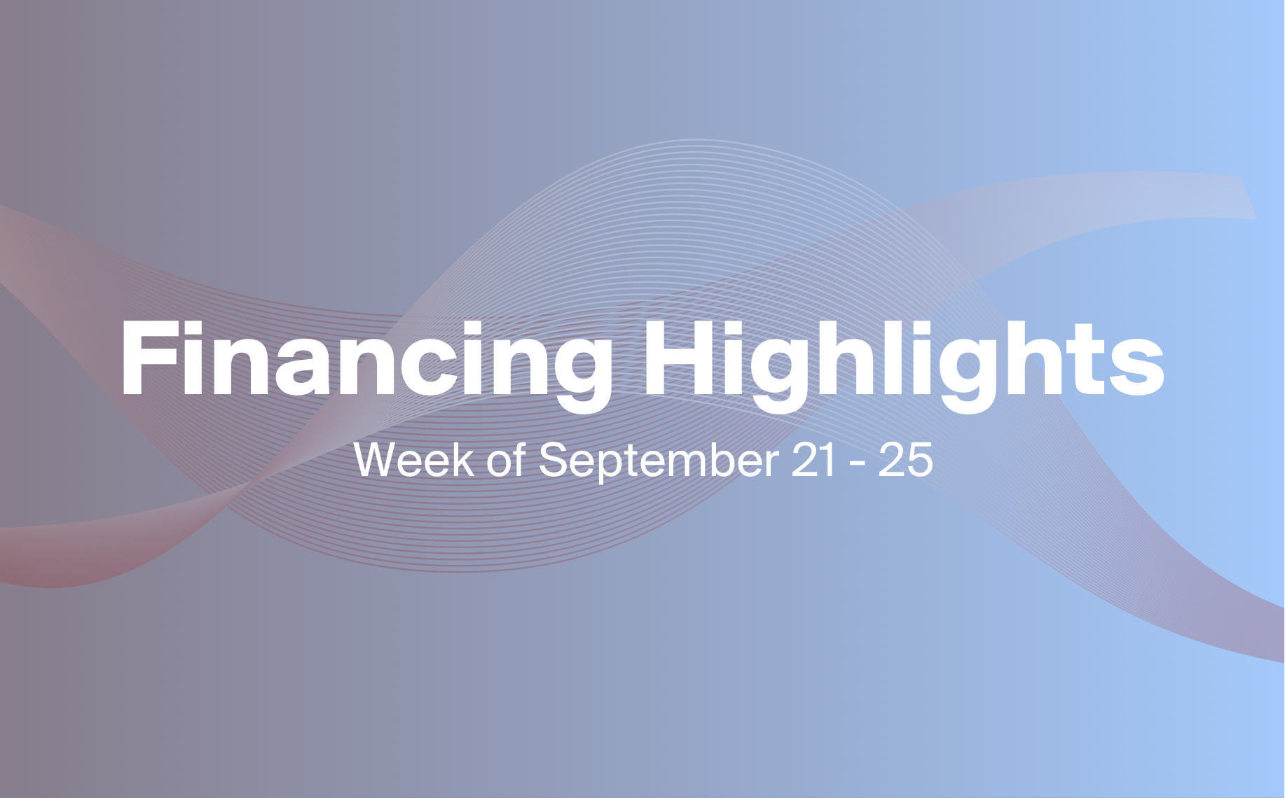 3 Financings You Need to Know About This Week (Sept. 21-25)