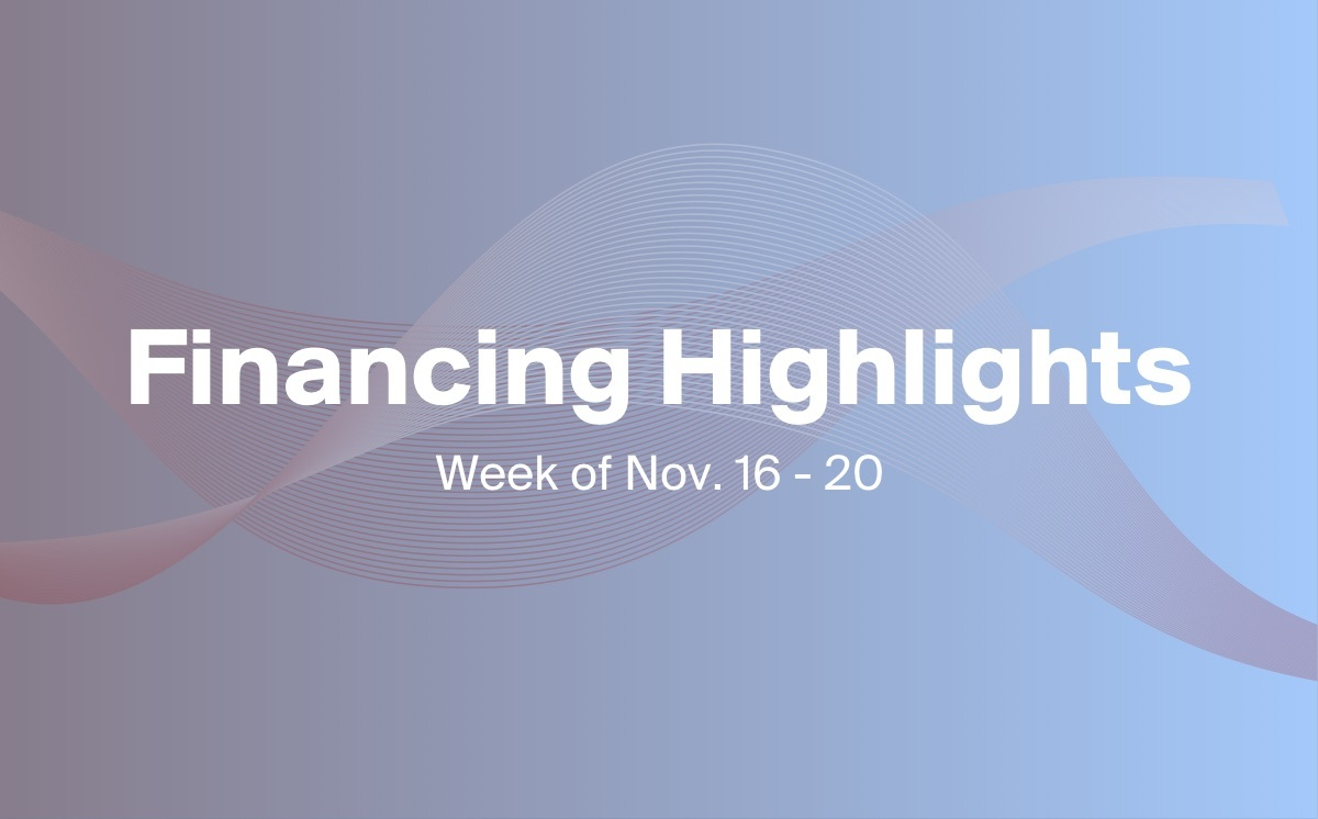 3 Financings You Need to Know About This Week (Nov. 16-20)