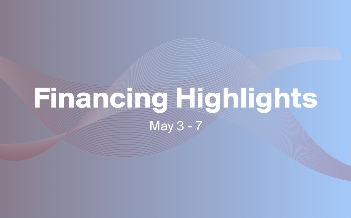 3 Financings You Need to Know About This Week (May 3-7)